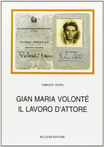 fabrizio deriu: Gian Maria Volonté - Il Lavoro dell'Attore